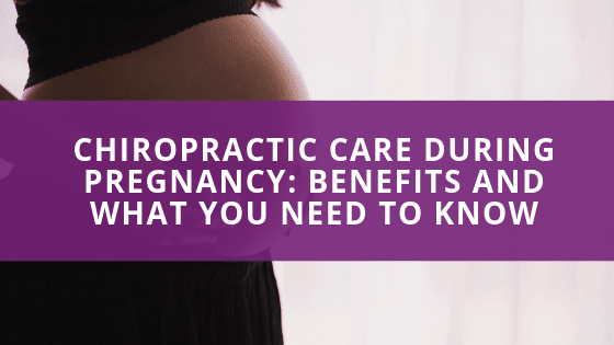 Chiropractic Care During Pregnancy: Benefits and What You Need to Know